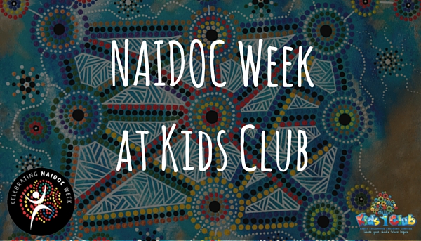NAIDOC Week   Kids Club Child Care Centres